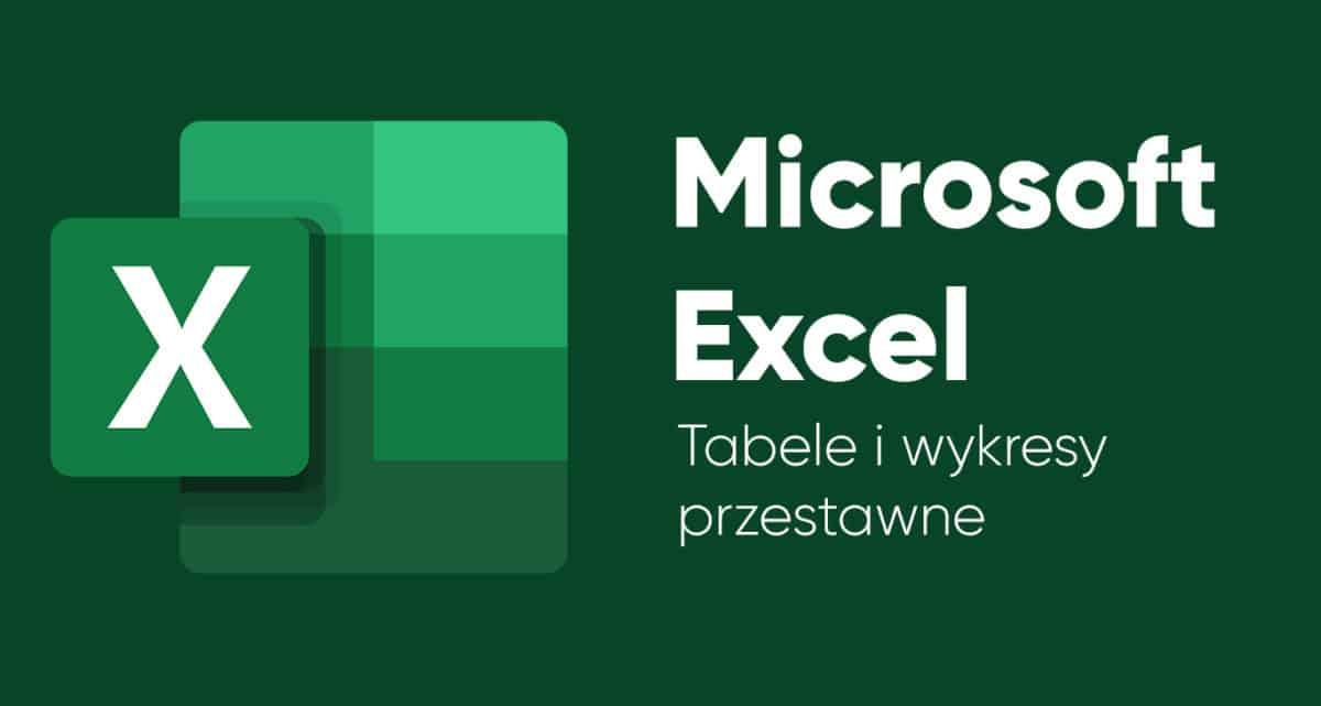 Kurs Excel Tabele i wykresy przestawne